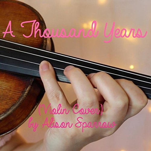 A Thousand Years (Violin Cover) By Alison Sparrow On