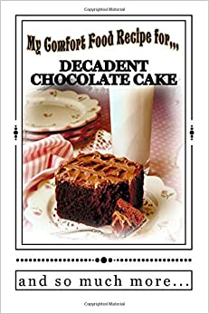 My Comfort Food Recipe for DECADENT CHOCOLATE CAKE and so much more...: Blank Cookbook Formatted for Your Menu Choices (Blank Books by Cover Creations)