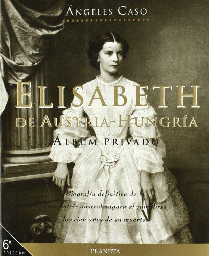 Descargar Libro Elisabeth De Austria-hungría. Álbum Privado Ángeles Caso
