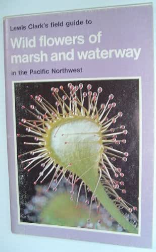 Lewis Clark's Field Guide to Wild Flowers of Marsh and Waterway in the Pacific Northwest (Field Guide, No. 3)