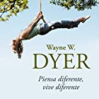 Piensa diferente, vive diferente [Think Different, Live Different]: No te creas todo lo que piensas [Do Not Believe Everything You Think] Audiobook by Wayne W. Dyer Narrated by Miguel Ángel Álvarez