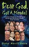 Dear God, Got A Minute?: People talk about God with love, devotion, despair and disdain