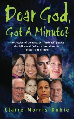 Download Dear God, Got A Minute?: People talk about God with love, devotion, despair and disdain PDF