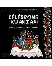 CÉLÉBRONS KWANZAA!: Une Introduction à la fête Panafricaine, à Kwanzaa, pour toute la Famille
