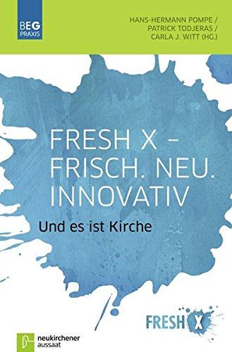 Fresh X - Frisch. Neu. Innovativ: Und es ist Kirche (Beiträge zu Evangelisation und Gemeindeentwicklung) (Beiträge zu Evangelisation und Gemeindeentwicklung Praxis)