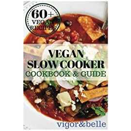 Vegan-Slow-Cooker-Cookbook-Guide-60-Delicious-Vegan-Recipes-Vegan-Slow-Cooker-Recipes-Vegan-Snacks-Appetizers-Vegan-Desserts-Vegan-Breads-Vegan-Side-Dishes-all-Included