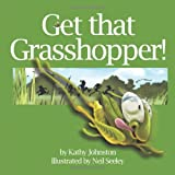 Get That Grasshopper!, Kathy Johnston, 1466937432