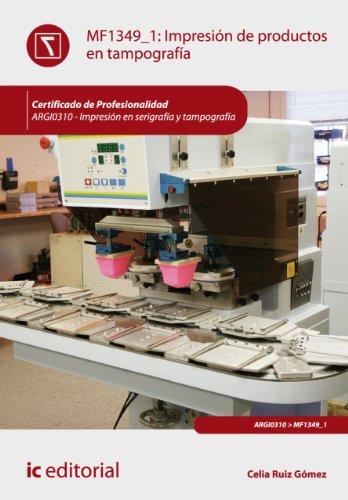 Descargar Libro Impresión De Productos En Tampografía. Argi0310 Celia Ruiz Gómez