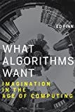 What Algorithms Want: Imagination in the Age of Computing (MIT Press)