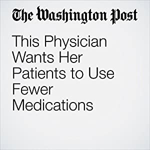This Physician Wants Her Patients to Use Fewer Medications