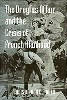 Book The Dreyfus Affair and the Crisis of French Manhood (The Johns Hopkins University Studies in Historical and Political Science) by Christopher E. Forth (2006-03-14)