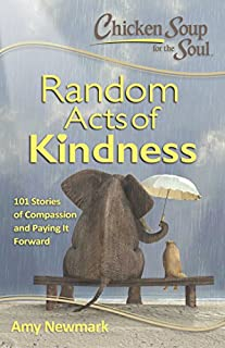 Book Cover: Chicken Soup for the Soul:  Random Acts of Kindness: 101 Stories of Compassion and Paying It Forward