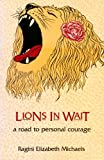 Lions in Wait : A Road to Personal Courage, Michaels, Ragini E., 0962868612