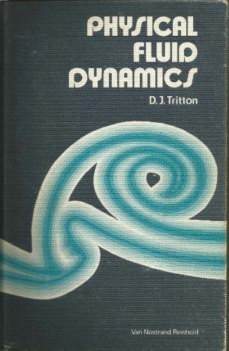 Physical Fluid Dynamics (The Modern university physics series), by D. J. Tritton