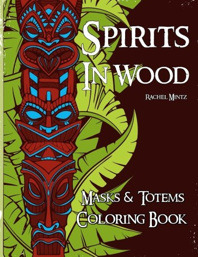 Masks & Totems Coloring Book - Spirits in Wood: Color Multicultural Tribal Symbols: Inca, Native Indian, African, Hawaiian Tiki, Aboriginal ()