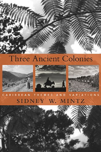 Download Three Ancient Colonies: Caribbean Themes and Variations (The W. E. B. Du Bois Lectures) PDF