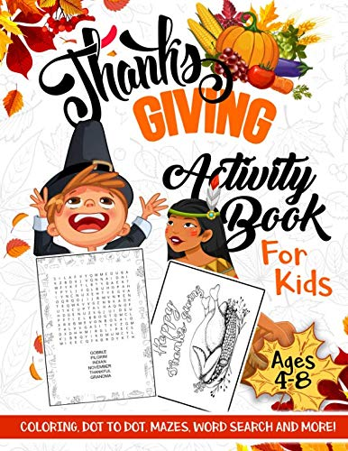 Thanksgiving Activity Book for Kids Ages 4-8: A Fun Kid Workbook Game For Learning, Coloring, Dot to Dot, Mazes, Word Search and More!