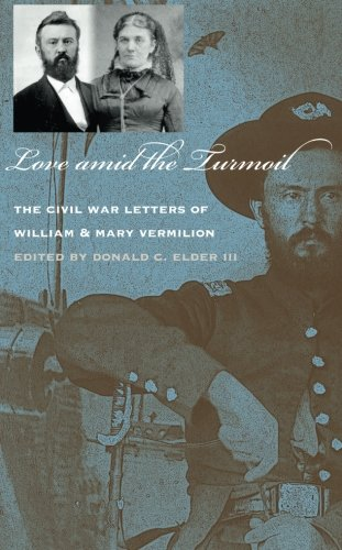 Love amid the Turmoil: The Civil War Letters of William and Mary Vermilion