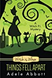 Witch Is When Things Fell Apart: Volume 4 (A Witch P.I. Mystery)