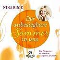 Der unbesiegbare Sommer in uns: Ein Wegweiser zu unserem ureigenen Kraftort Hörbuch von Nina Ruge Gesprochen von: Nina Ruge