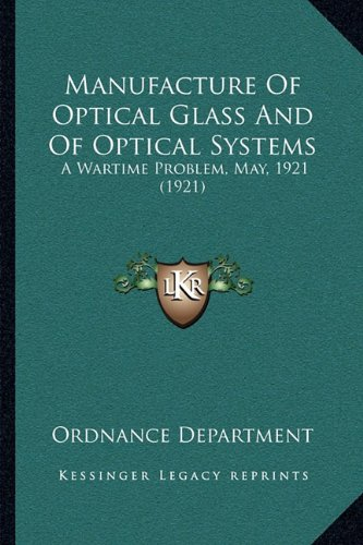Manufacture Of Optical Glass And Of Optical Systems: A Wartime Problem, May, 1921 (1921) (Optical Glass Collection)