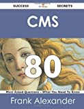 Cms 80 Success Secrets - 80 Most Asked Questions on Cms - What You Need to Know, Frank Alexander, 1488524602