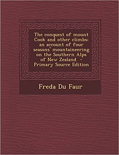 Ebook gratis download The conquest of mount Cook and other climbs; an account of four seasons' mountaineering on the Southern Alps of New Zealand  - Primary Source Edition 1294934082 DJVU