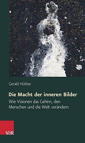 Die Macht der inneren Bilder  [Huther, Gerald] (Tapa Blanda)