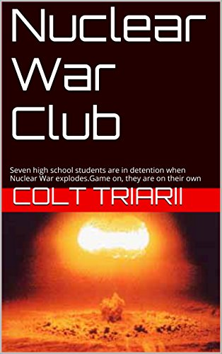 Nuclear War Club: Seven high school students are in detention when Nuclear War explodes.Game on, they are on their own by [Triarii, Colt]