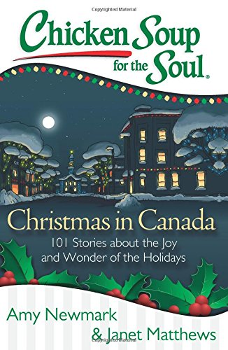 Chicken Soup for the Soul: Christmas in Canada: 101 Stories about the Joy and Wonder of the Holidays