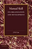Manual Skill : Its Organization and Development, Cox, J. W., 1107626129