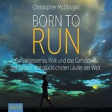 Born to Run: Ein vergessenes Volk und das Geheimnis der besten und glücklichsten Läufer der Welt Hörbuch von Christopher McDougall Gesprochen von: Martin Harbauer