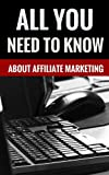 All You Need To Know About Affiliate Marketing - How To Make A Living Online