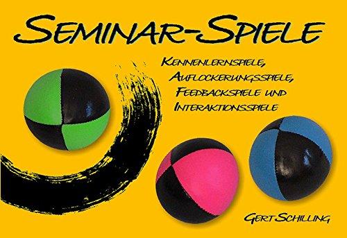 Seminar-Spiele: Kennenlernspiele, Auflockerungsspiele, Feedbackspiele und Interaktionsspiele