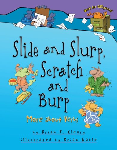 Slide and Slurp, Scratch and Burp: More About Verbs (Words Are ...