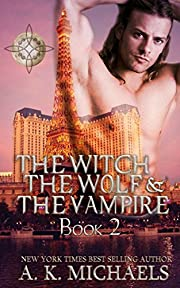 The Witch, The Wolf and The Vampire, Book 2, (A Paranormal Romance) (The Witch The Wolf And The Vampire)