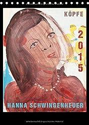 Köpfe 2015  Hanna Schwingenheuer (Tischkalender 2015 DIN A5 hoch): Acrylbilder der Düsseldorfer Künstlerin Hanna Schwingenheuer aus dem fortlaufenden Zyklus `Köpfe' (Monatskalender, 14 Seiten)