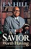 A Savior Worth Having, E. V. Hill, 0802431291
