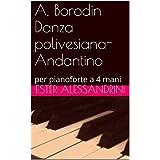 A. Borodin    Danza polivesiana- Andantino: per pianoforte a 4 mani (Italian Edition)