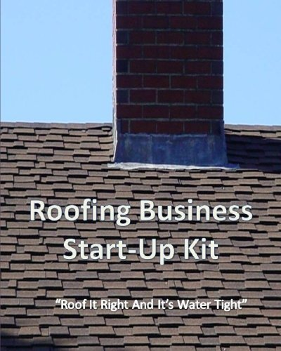 """Roofing Business Start-Up Kit: """"Roof It Right & And It's Water Tight"""" pdf"""