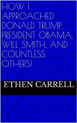 How I Approached Donald Trump, President Obama, Will Smith, and Countless Others!