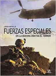 Fuerzas Especiales En La Guerra Contra El Terror Historia Militar: Amazon.es: Neville, Leigh, de Montoto y de Simón, Jaime: Libros