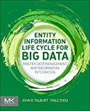 Entity Information Life Cycle for Big Data : Master Data Management and Information Integration, Talburt, John R. and Zhou, Yinle, 0128005378