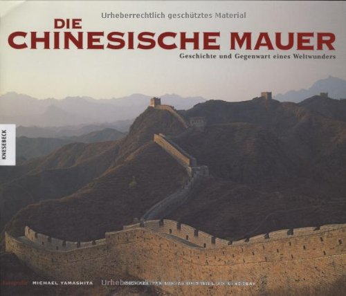 Die Chinesische Mauer: Geschichte und Gegenwart eines Weltwunders