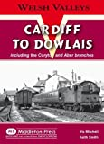Cardiff to Dowlais: Including the Coryton and Aber Branches (Welsh Valleys)