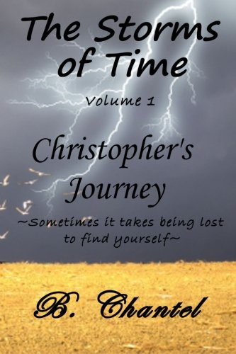 Christopher's Journey: Sometimes it takes being lost to find yourself (The Storms of Time) (Volume 1)