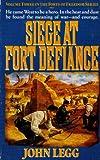 Siege at Fort Defiance, John Legg, 0312953070