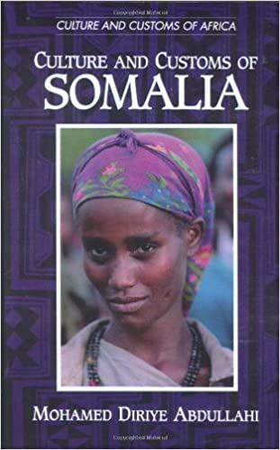 Culture and customs of somalia cultures and customs of the world culture and customs of somalia cultures and customs of the world amazon mohamed diriye abdullahi 9780313313332 books sciox Images