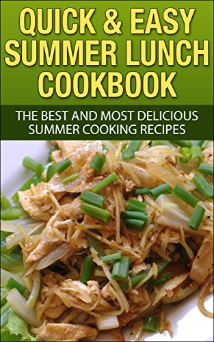 Quick & Easy Summer Lunch Cookbook: Mouth Watering Dishes That Leave You Craving More