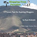 11 Proven Tips for Aspiring Bloggers: Blogging From Paradise | Ryan Biddulph